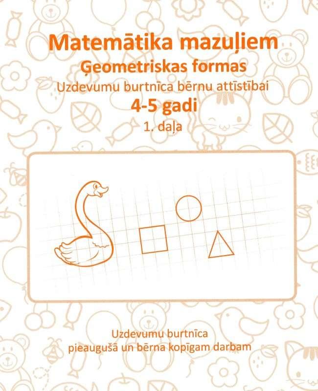Uzdevumu burtnīca bērnu attīstībai 4-5 gadi. Matemātika mazuļiem. Ģeometriskas formas 1 daļa