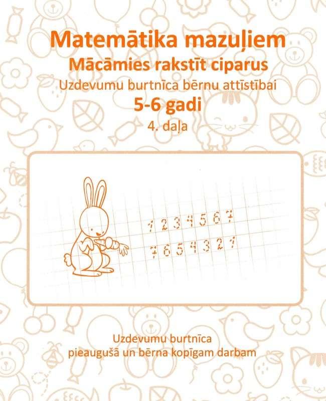 Uzdevumu burtnīca bērnu attīstībai 5-6 gadi. Matemātika mazuļiem. Mācāmies rakstīt ciparus 4 daļa